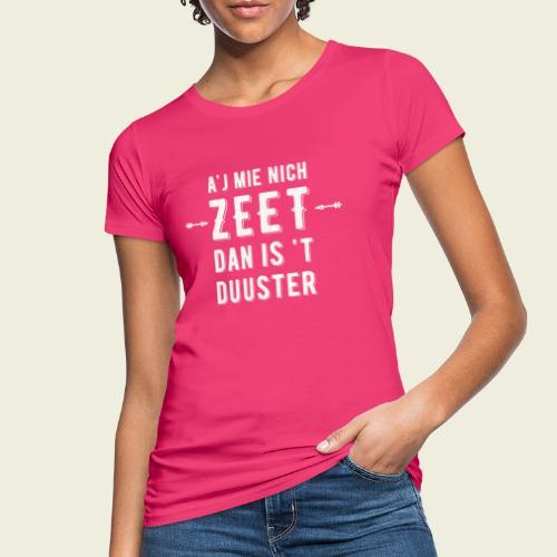 Aj Mie Nich Zeet... - Vrouwen Bio-T-shirt