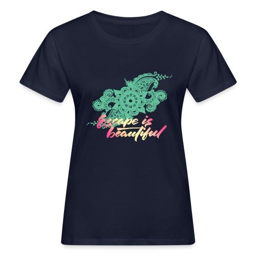 escape is beautiful - T-shirt bio Femme