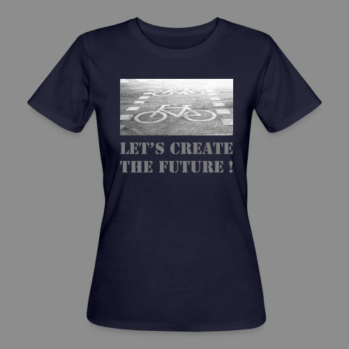 let s create the future - Frauen Bio-T-Shirt