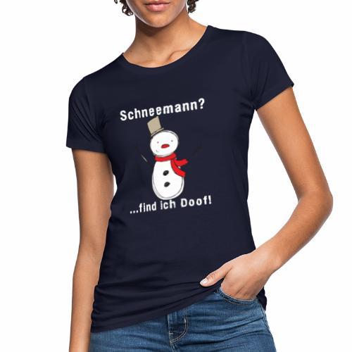 Schneemann_find_ich_doof - Frauen Bio-T-Shirt