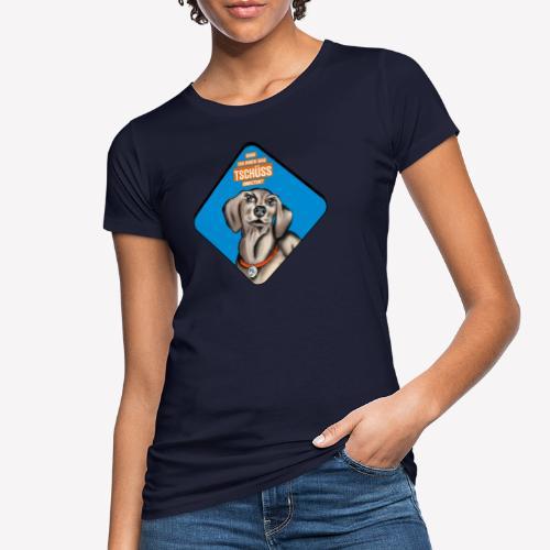 Dackel – Darf ich Ihnen das TSCHÜSS anbieten? - Frauen Bio-T-Shirt