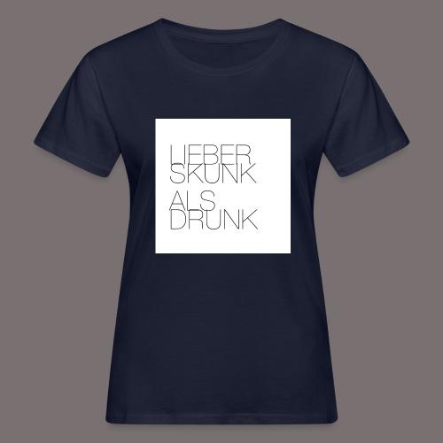 Lieber Skunk als Drunk - Frauen Bio-T-Shirt