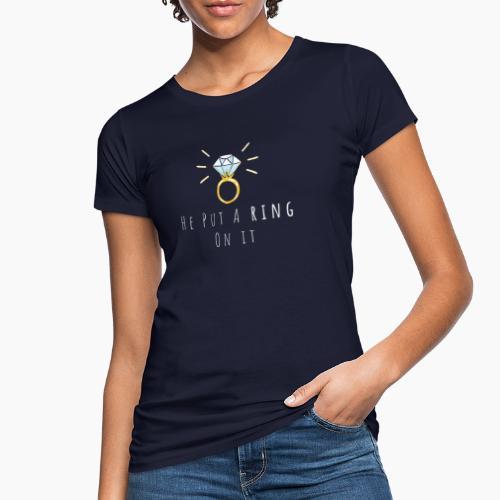 Hey put a ring on it - Women's Organic T-Shirt