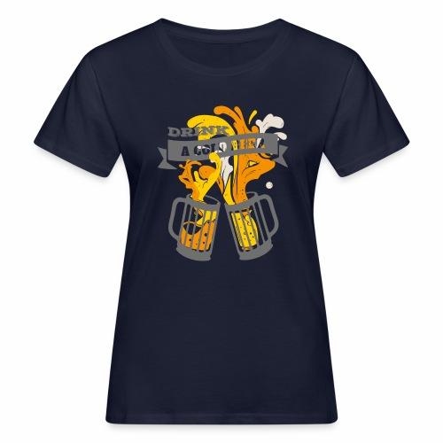 Drink a Cold Beer - Oktoberfest Volksfest Design - Frauen Bio-T-Shirt