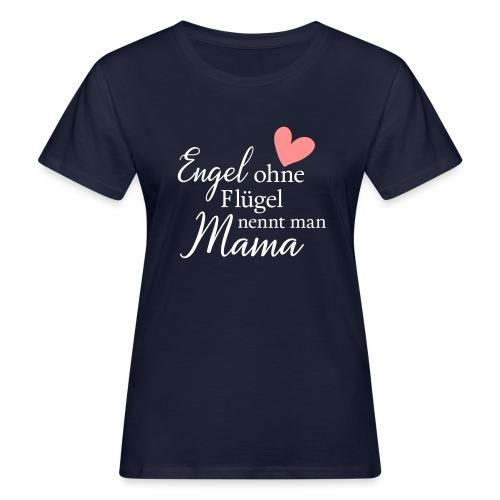 Engel ohne Flügel nennt man Mama - Frauen Bio-T-Shirt