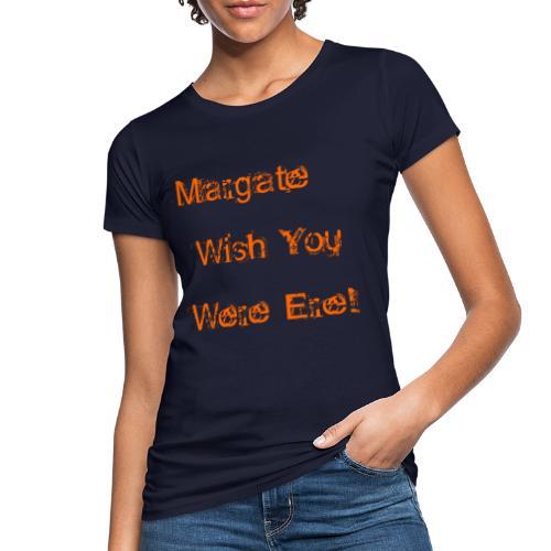 Margate wish you were ere! - Women's Organic T-Shirt