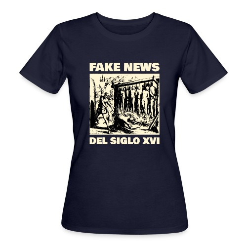 FAKE NEWS del Siglo XVI (Leyenda Negra) - Camiseta ecológica mujer