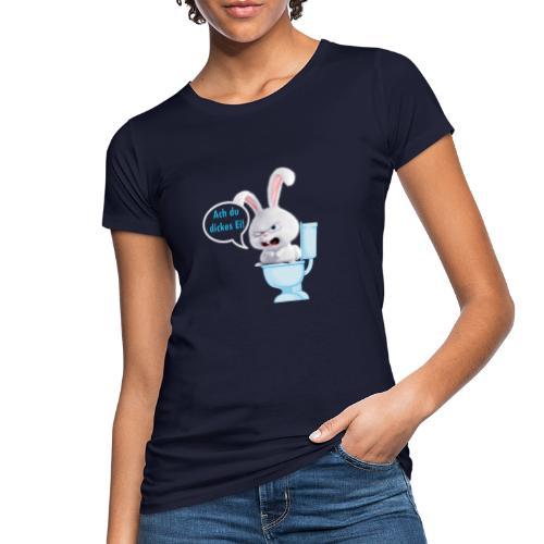 Ach du dickes Ei - Frauen Bio-T-Shirt