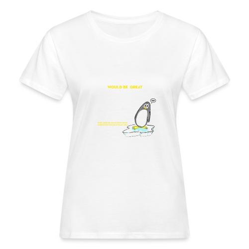 Penguins would be great dancers - Ekologisk T-shirt dam
