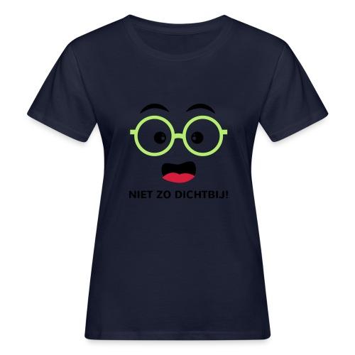 Grappige Rompertjes: Niet zo dichtbij - Vrouwen Bio-T-shirt