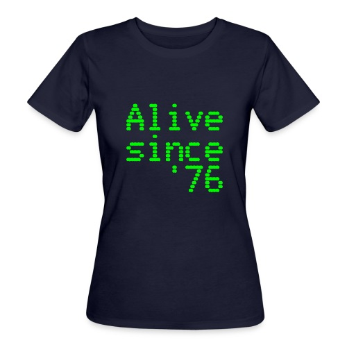 Alive since '76. 40th birthday shirt - Women's Organic T-Shirt