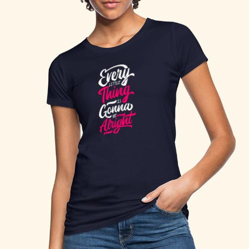 Every Little Thing Is Gonna Be Alright - T-shirt bio Femme