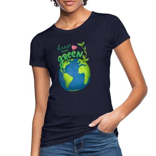 Keep Me Green - Frauen Bio-T-Shirt
