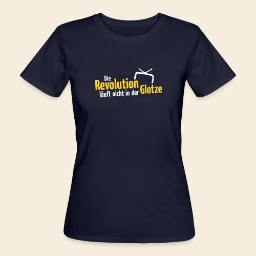 Die Revolution läuft nicht in der Glotze - Frauen Bio-T-Shirt