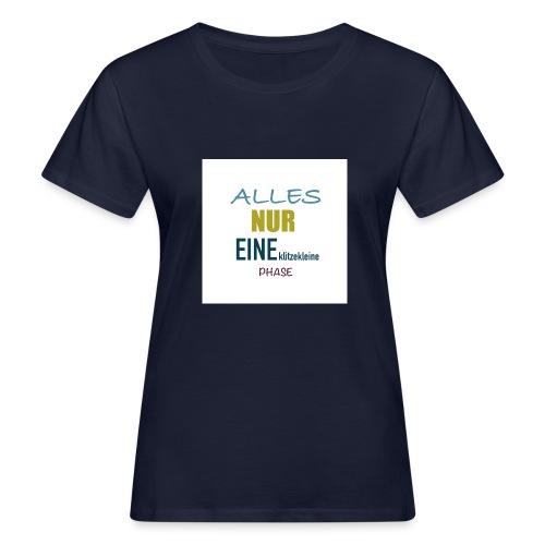 Mutti-Mutmacher: ALLES NUR EINE klitzekleine PHASE - Frauen Bio-T-Shirt