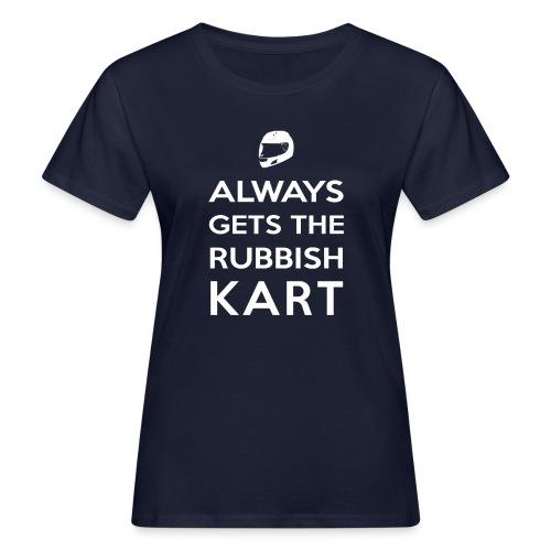 I Always Get the Rubbish Kart - Women's Organic T-Shirt
