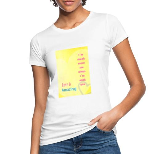 I m much more me when I m with you - Ekologisk T-shirt dam