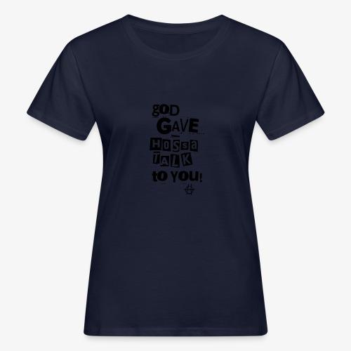 God gave Hossa Talk - Frauen Bio-T-Shirt