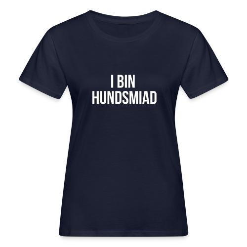 Vorschau: I bin hundsmiad - Frauen Bio-T-Shirt