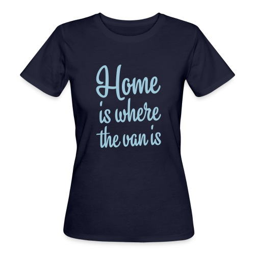 Home is where the van is - Autonaut.com - Women's Organic T-Shirt