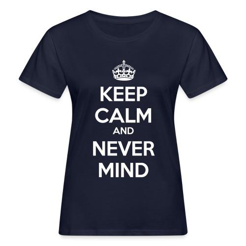 Keep Calm and Never Mind - Women's Organic T-Shirt