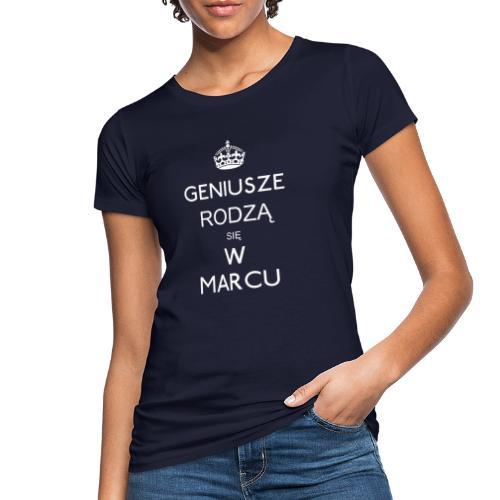 GENIUSZE RODZĄ SIĘ W MARCU - Ekologiczna koszulka damska