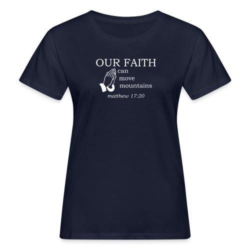 'OUR FAITH' t-shirt (white) - Women's Organic T-Shirt