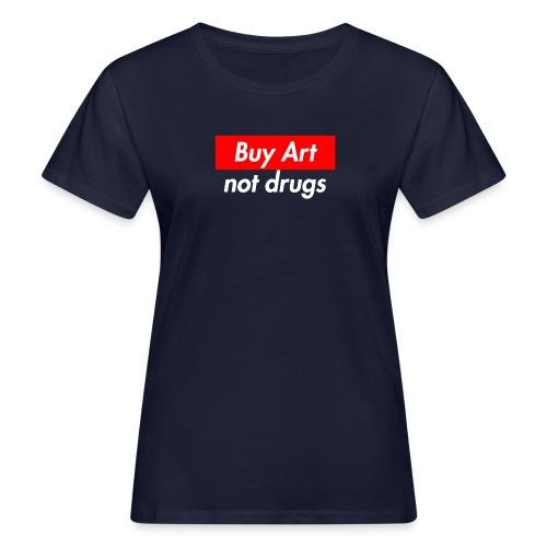 Buy Art Not Drugs - Naisten luonnonmukainen t-paita