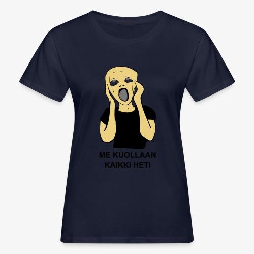 ME KUOLLAAN KAIKKI HETI - Naisten luonnonmukainen t-paita