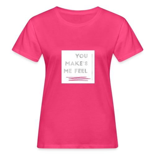 You Make's me feel... - Camiseta ecológica mujer