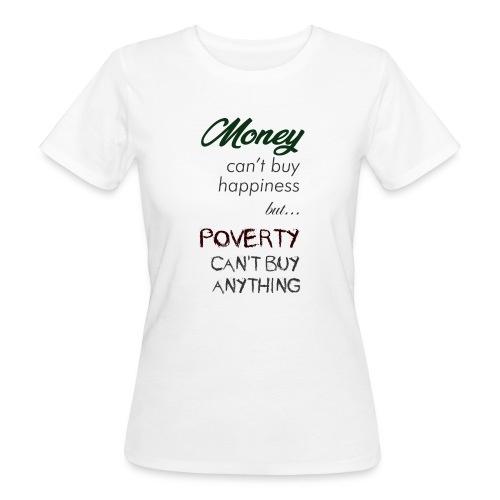 Money can't buy happiness - T-shirt ecologica da donna
