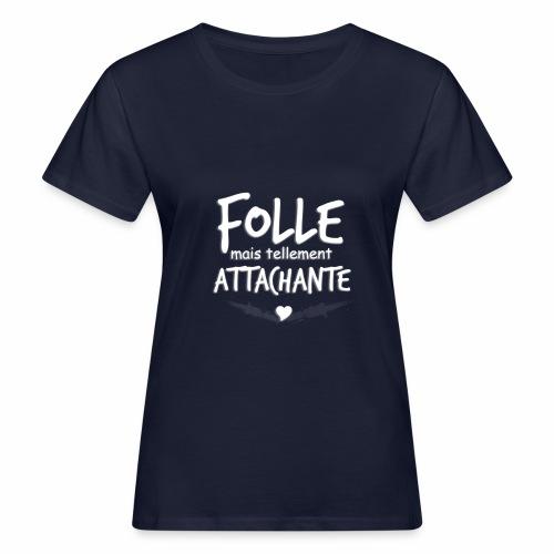 Folle mais tellement Attachante - T-shirt bio Femme
