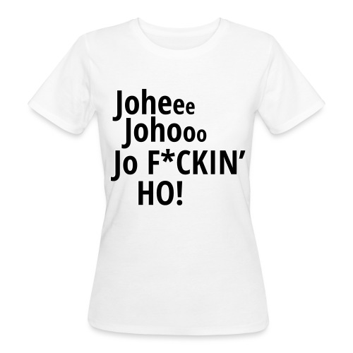 Premium T-Shirt Johee Johoo JoF*CKIN HO! - Vrouwen Bio-T-shirt