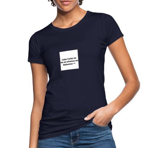 Lieber Farbe im Klo als scheisse im Malkasten ^^ - Frauen Bio-T-Shirt