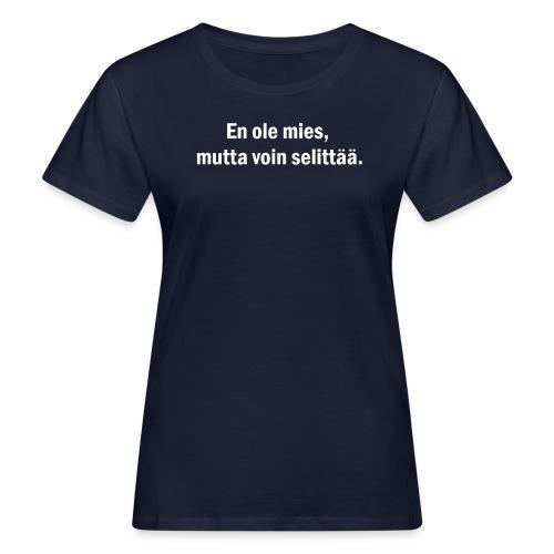 En ole mies, mutta voin selittää VALKOINEN PRINTTI - Naisten luonnonmukainen t-paita