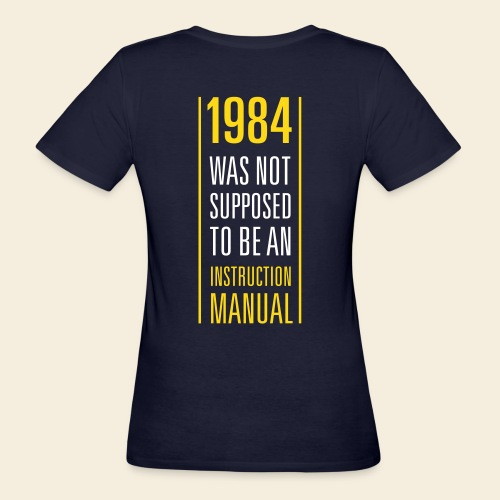 1984 was not supposed to be an instruction manual - Frauen Bio-T-Shirt
