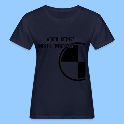 Anything worth doing. - Women's Organic T-Shirt