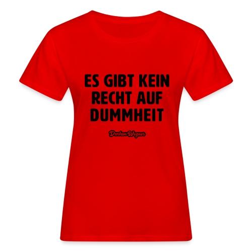 Es gibt kein Recht auf Dummheit dunkel - Frauen Bio-T-Shirt