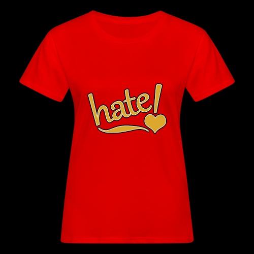 hate ! - T-shirt bio Femme