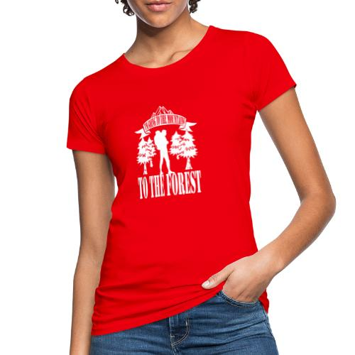 I m going to the mountains to the forest - Women's Organic T-Shirt