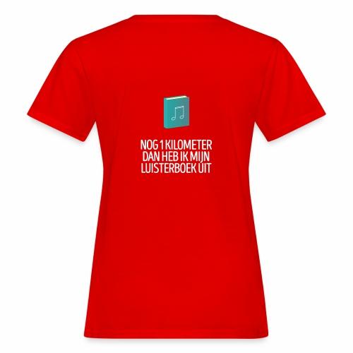 Nog 1 kilometer - luisterboek - fun shirt - Vrouwen Bio-T-shirt