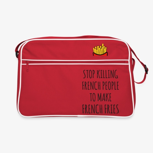 Stop killing french people to make french fries - Retro Tasche