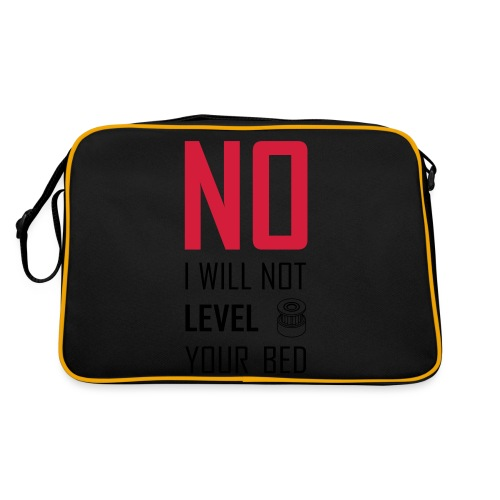 No I will not level your bed (vertical) - Retro Bag