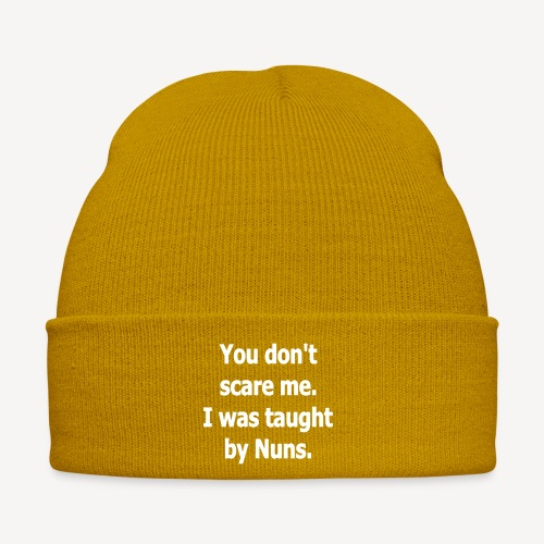 YOU DONT SCARE ME I WAS TAUGHT BY NUNS - Winter Hat