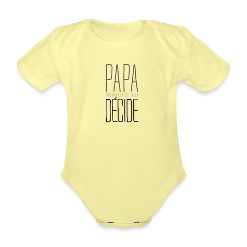 Papa décide - Body Bébé bio manches courtes