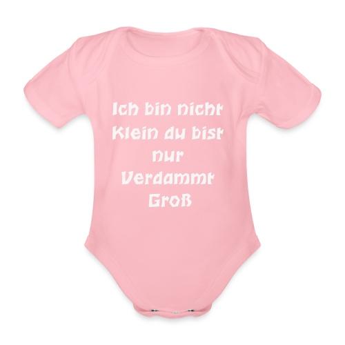 Ich bin nicht Klein du bist nur Verdammt Gross - Baby Bio-Kurzarm-Body