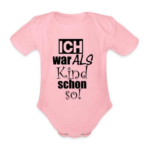 Ich war als Kind schon so - keine Veränderung! - Baby Bio-Kurzarm-Body