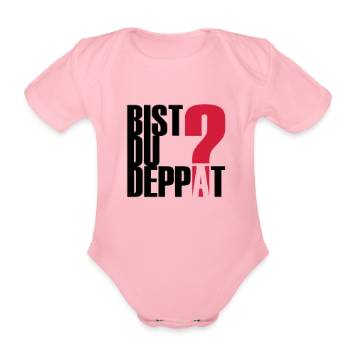 Bist Du Deppat?... - Baby Bio-Kurzarm-Body