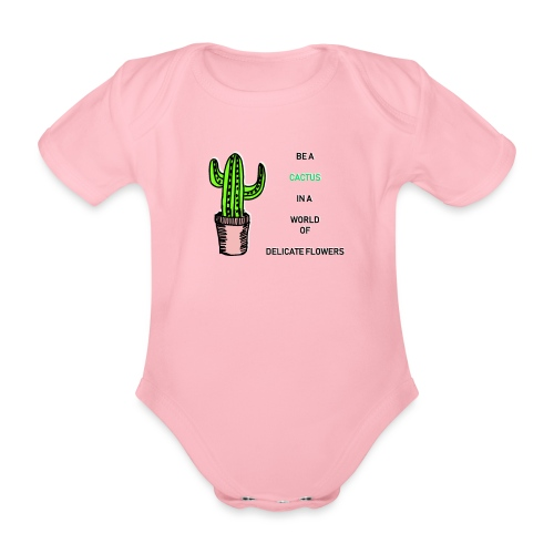 Be a Cactus in a world of delicate Flowers - Baby Bio-Kurzarm-Body