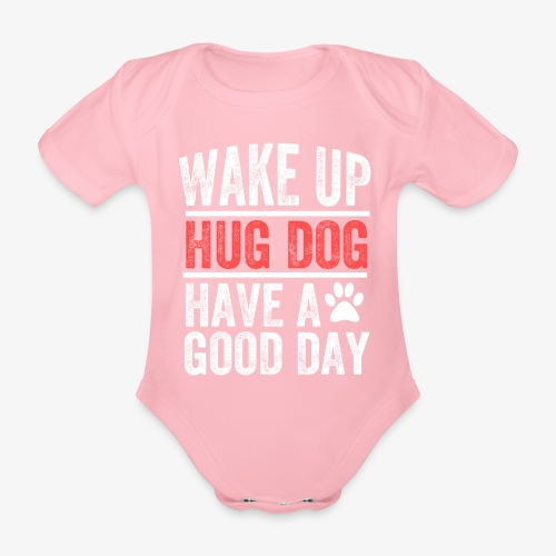 Wake Up! Hug Dog! Have A Good Day! - Organic Short-sleeved Baby Bodysuit